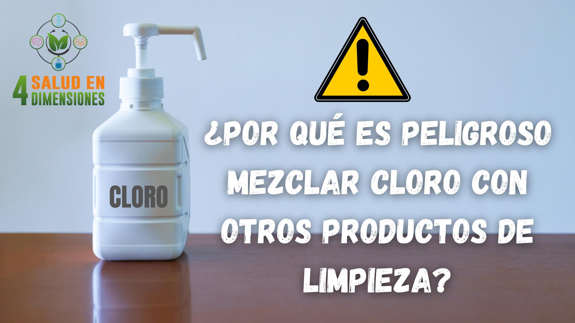 ¿Por qué es peligroso mezclar cloro con otros productos de limpieza?